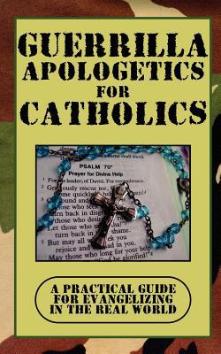 Guerrilla Apologetics for Catholics - Nowak, Paul E