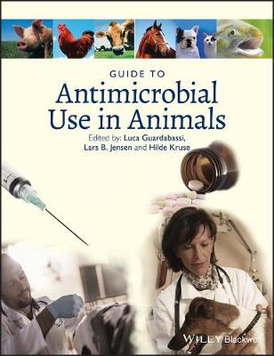 Guide to Antimicrobial Use in Animals - Guardabassi, Luca (Editor), and Jensen, Lars Bog (Editor), and Kruse, Hilde (Editor)