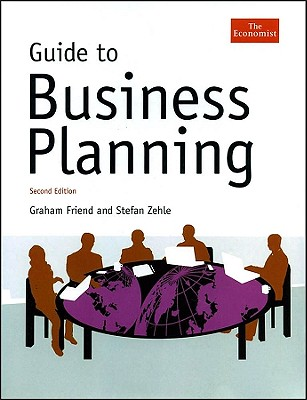 Guide to Business Planning - Friend, Graham, and Zehle, Stefan