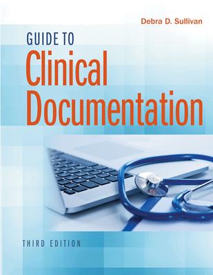 Guide to Clinical Documentation - Sullivan, Debra D, PhD, RN, Pa-C