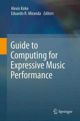 Guide to Computing for Expressive Music Performance - Kirke, Alexis (Editor), and Miranda, Eduardo R (Editor)
