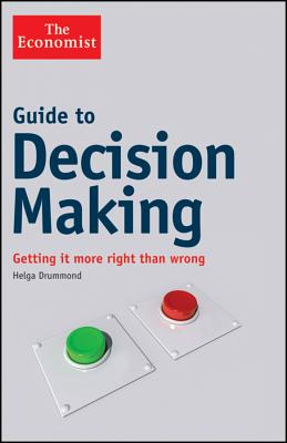 Guide to Decision Making: Getting It More Right Than Wrong - Drummond, Helga