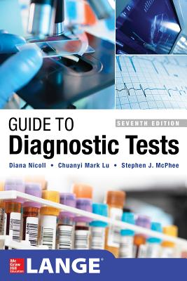 Guide to Diagnostic Tests, Seventh Edition - Nicoll, Diana, and Lu, Chuanyi Mark, and McPhee, Stephen J.