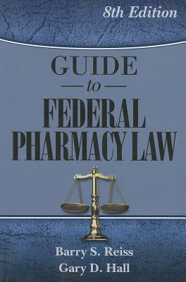 Guide to Federal Pharmacy Law - Reiss, Barry S, and Hall, Gary D