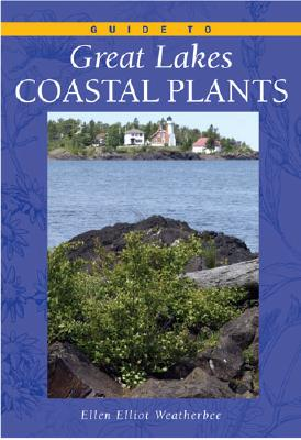 Guide to Great Lakes Coastal Plants - Weatherbee, Ellen Elliott