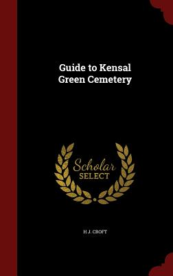 Guide to Kensal Green Cemetery - Croft, H J