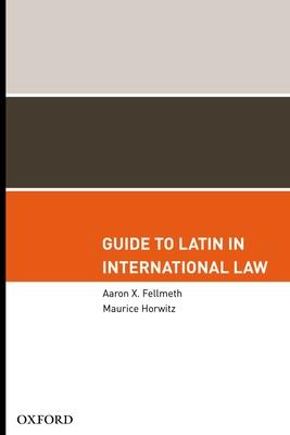 Guide to Latin in International Law - Fellmeth, Aaron X