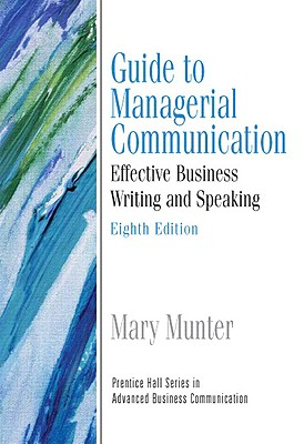 Guide to Managerial Communication (Guide to Business Communication Series) - Munter, Mary