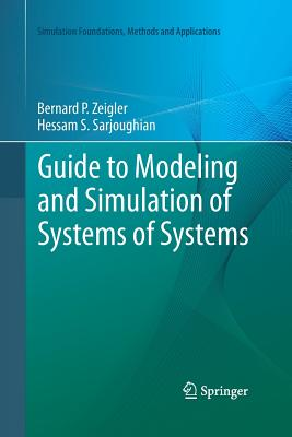 Guide to Modeling and Simulation of Systems of Systems - Zeigler, Bernard, and Sarjoughian, Hessam S, and Duboz, Raphaël (Contributions by)