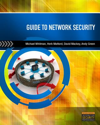 Guide to Network Security - Mackey, David, and Mattord, Herbert, and Whitman, Michael