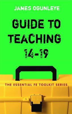 Guide to Teaching 14-19 - Ogunleye, James