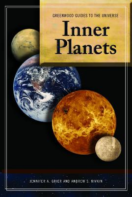 Guide to the Universe: Inner Planets - Grier, Jennifer A, PhD, and Rivkin, Andrew S