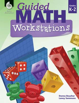 Guided Math Workstations Grades K-2 - Boucher, Donna, and Sammons, Laney