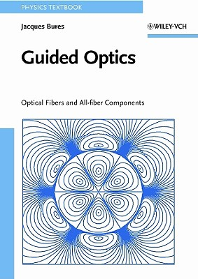 Guided Optics: Optical Fibers and All-Fiber Components - Bures, Jacques