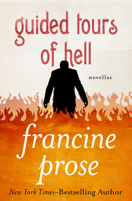 Guided Tours of Hell: Novellas - Prose, Francine