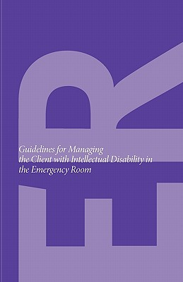 Guidelines for Managing the Client with Intellectual Disability in the Emergency Room - Herie, Marilyn