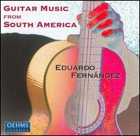 Guitar Music from South America - Eduardo Fernandez (guitar)