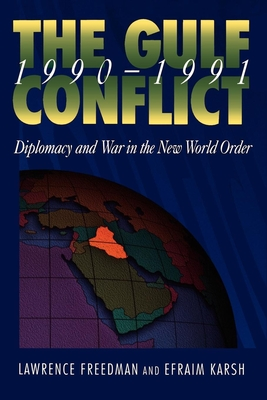 Gulf Conflict 1990-1991: Diplomacy and War in the New World Order - Freedman, Lawrence, and Karsh, Efraim