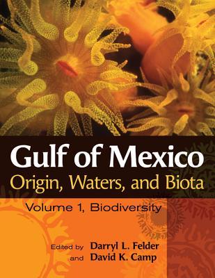 Gulf of Mexico Origin, Waters, and Biota, Volume 1: Biodiversity - Felder, Darryl L (Editor), and Camp, David K (Editor)