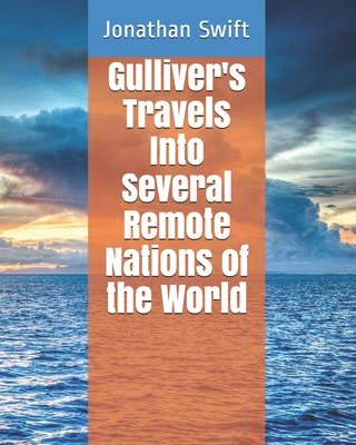 Gulliver's Travels Into Several Remote Nations of the World - Swift, Jonathan