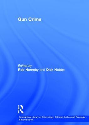 Gun Crime - Hobbs, Dick, and Hornsby, Rob (Editor)