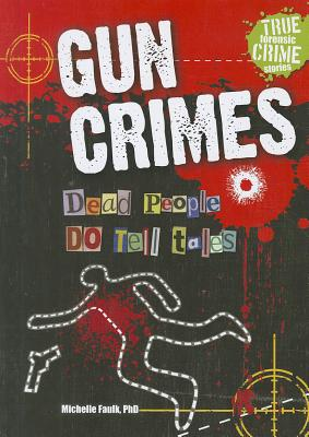Gun Crimes: Dead People Do Tell Tales - Faulk, Michelle