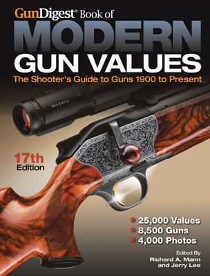 Gun Digest Book of Modern Gun Values: The Shooter's Guide to Guns 1900 to Present - Mann, Richard Allen (Editor), and Lee, Jerry (Editor)