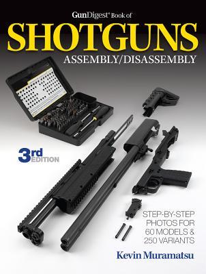 Gun Digest Book of Shotguns Assembly/disassembly - Muramatsu, Kevin