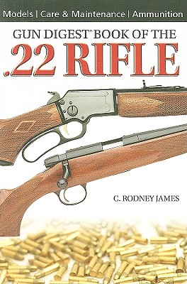 Gun Digest Book of the .22 Rifle - James, C Rodney
