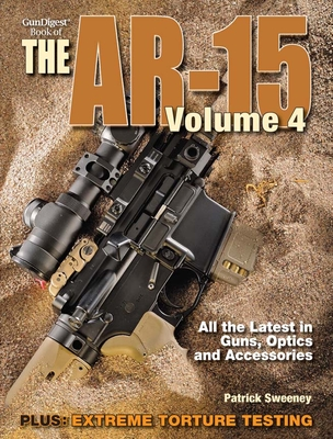 Gun Digest Book of the AR-15, Volume 4 - Sweeney, Patrick