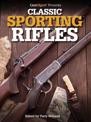 Gun Digest Presents Classic Sporting Rifles - Wieland, Terry