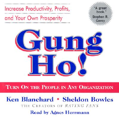 Gung Ho!: Turn on the People in Any Organization - Blanchard, Kenneth, and Herrmann, Agnes (Read by), and Bowles, Sheldon M