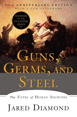Guns, Germs, and Steel: The Fates of Human Societies - Diamond, Jared