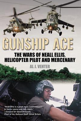 Gunship Ace: The Wars of Neall Ellis, Gunship Pilot and Mercenary - Venter, Al J