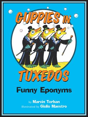 Guppies in Tuxedos: Funny Eponyms - Terban, Marvin