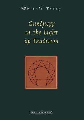 Gurdjieff in the Light of Tradition - Perry, Whitall