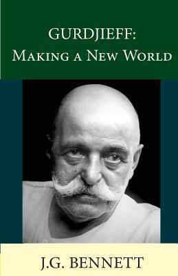 Gurdjieff: Making a New World - Bennett, John G.