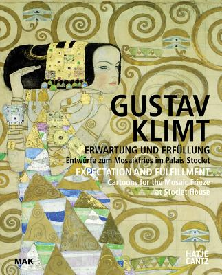 Gustav Klimt Expectation and Fulfillment: Cartoons for the Mosaic Frieze at Stoclet House - Thun-Hohenstein, Christoph (Editor), and Murr, Beate (Editor)