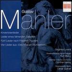 Gustav Mahler: Kindertotenlieder; Lieder eines fahrenden Gesellen; Fünf Lieder nach Friedruch Rückert