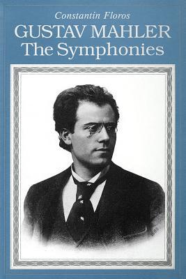 Gustav Mahler: The Symphonies Paperback - Floros, Constantin