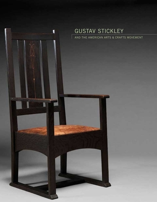 Gustav Stickley and the American Arts & Crafts Movement - Tucker, Kevin W