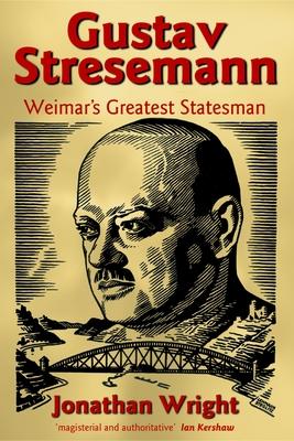 Gustav Stresemann: Weimar's Greatest Statesman - Wright, Jonathan
