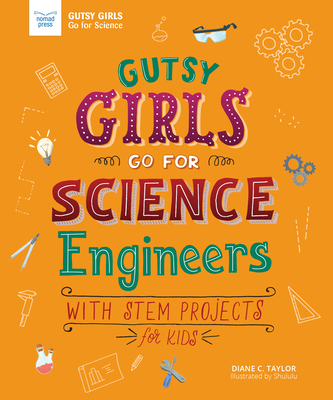 Gutsy Girls Go for Science: Engineers: With STEM Projects for Kids - Taylor, Diane