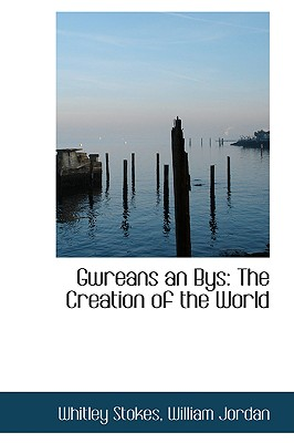 Gwreans an Bys: The Creation of the World - Stokes, Whitley