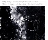 György Kurtág: Complete Works for Ensemble and Choir - Asko | Schönberg; Elliot Simpson (guitar); Gerrie de Vries (mezzo-soprano); Harry van der Kamp (bass);...