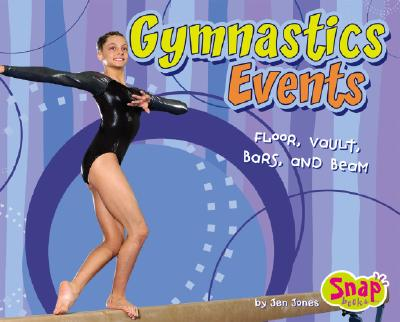 Gymnastics Events: Floor, Vault, Bars, and Beam - Jones, Jen, and Dickson, Connie (Consultant editor)