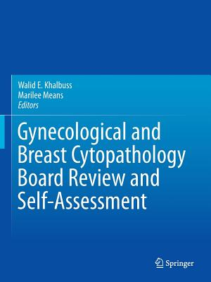 Gynecological and Breast Cytopathology Board Review and Self-Assessment - Khalbuss, Walid E (Editor), and Means, Marilee (Editor)
