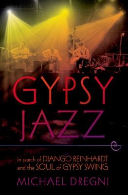 Gypsy Jazz: In Search of Django Reinhardt and the Soul of Gypsy Swing - Dregni, Michael