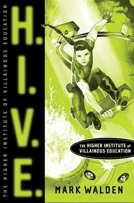 H.I.V.E., 1: Higher Institute of Villainous Education - Walden, Mark