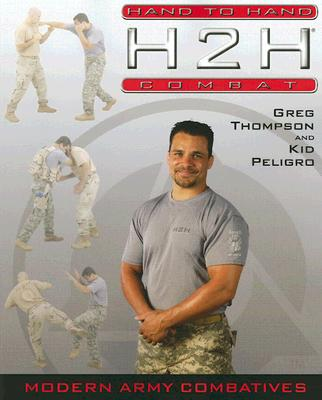 H2H Combat: Modern Army Combatives - Thompson, Greg, and Peligro, Kid